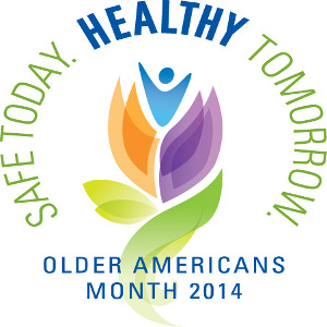 Safe Today & Healthy Tomorrow – Older Americans Month 2014