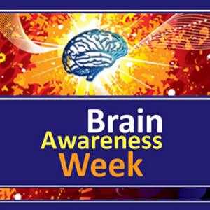 Brain Awareness Week – What We Can Do to Treat Our Brains Better