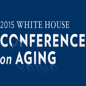 Talking Senior Care: Insights from the White House Conference on Aging