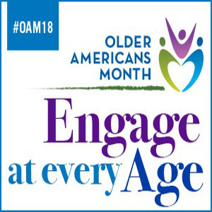 May is Older Americans Month — Engage at Every Age!